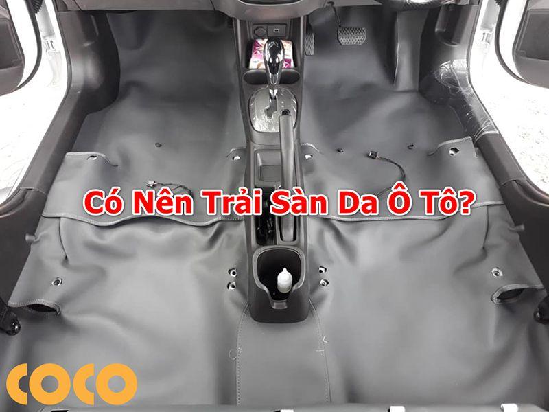 có nên trải sàn da ô tô không?